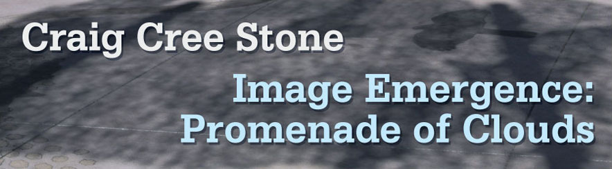 Craig Cree Stone - Image Emergence: Promenade of Clouds